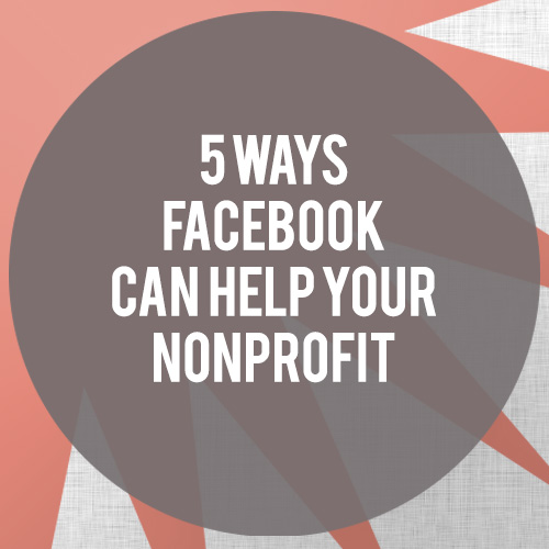 5 Ways Facebook Can Help Your Nonprofit