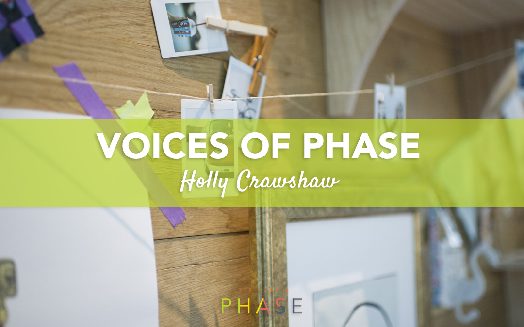 Voices of the Phase Project :: Holly Crawshaw