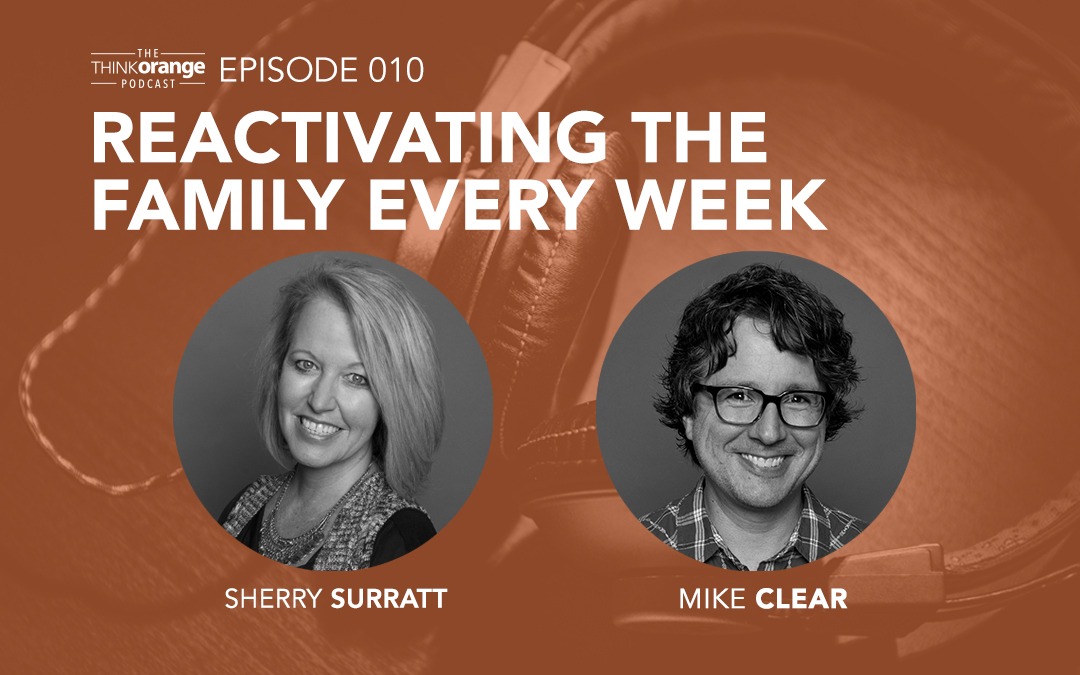010: Reactivating The Family Every Week with Mike Clear and Sherry Surratt