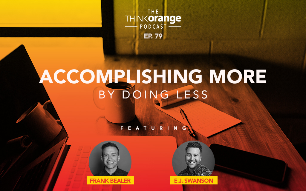 079: Accomplishing More by Doing Less