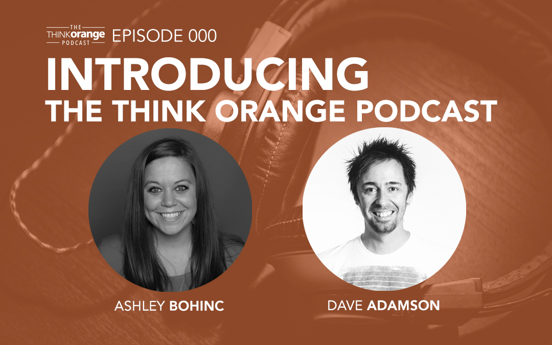 000: Welcome to The Think Orange Podcast!
