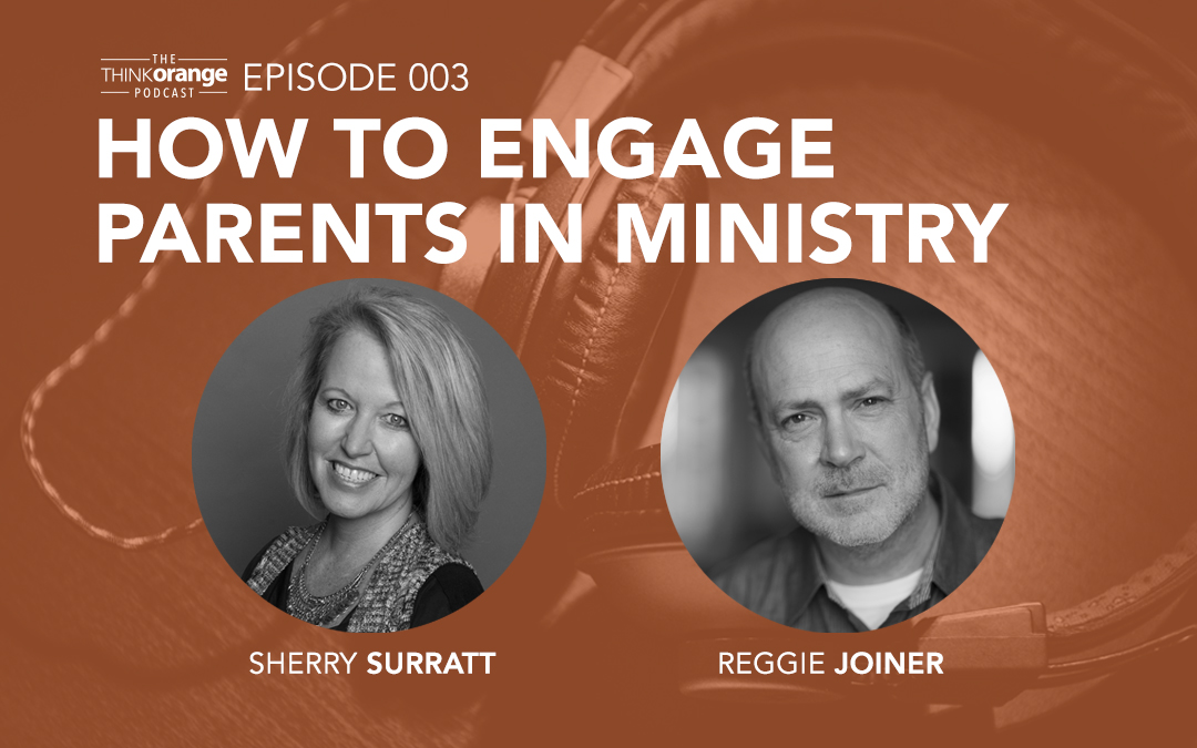 003: Partnering with Parents – Leveraging the Biggest Influence on a Kid's Faith with Reggie Joiner and Sherry Surratt